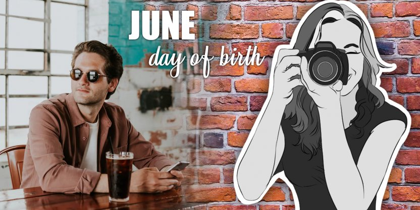 The personality of people based on their day of birth - JUNE!