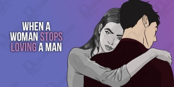 When a woman stops loving a man, she begins to feel these 8 things...