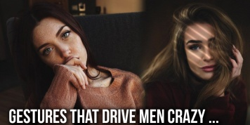 7 Feminine gestures that drive men crazy...